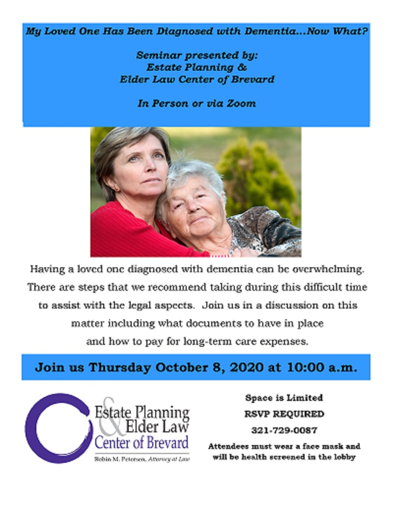 My Loved One Has Been Diagnosed with Dementia...Now What? by: Estate Planning and Elder Law Center of Brevard