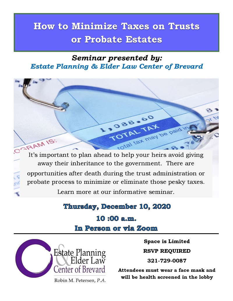 How to Minimize Taxes on Trusts or Probate Estates Presented by Estate Planning and Elder Law Center of Brevard