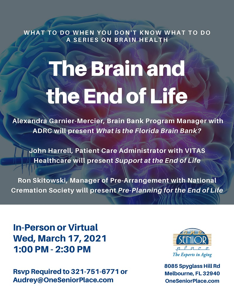 The Brain and the End of Life, a series on Brain Health presented by Alexandra Garnier-Mercier, Florida Brain Bank and John Harrell, VITAS Healthcare, and Ron Skitowski, National Cremation Society, hosted by One Senior Place