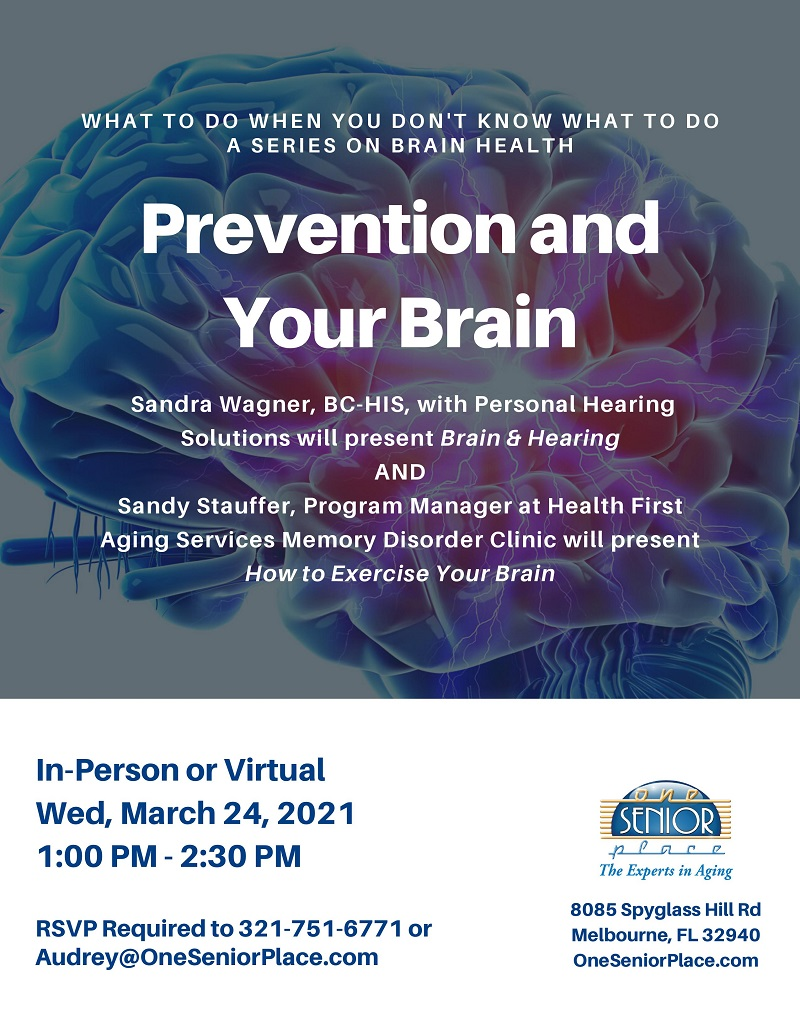 Prevention and Your Brain, a series on Brain Health presented by Sandra Wagner, Personal Hearing Solutions and Sandy Stauffer, Health First Aging Services Memory Disorder Clinic, hosted by One Senior Place