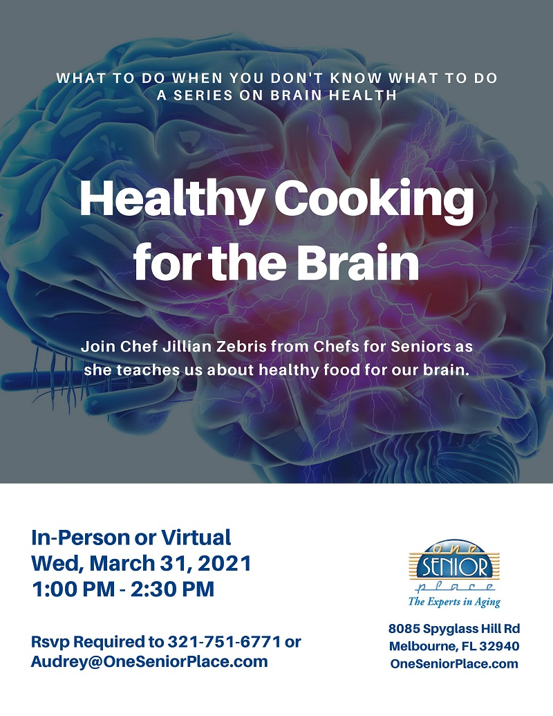 Healthy Cooking for the Brain, a series on Brain Health presented by Chef Jillian Zebris, from Chefs for Seniors, hosted by One Senior Place