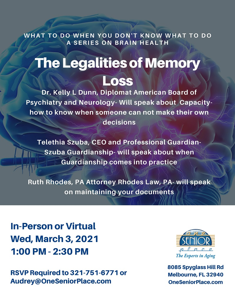 The Legalities of Memory Loss, a series on Brain Health presented by Dr. Kelly L. Dunn, Telethia Szuba, CEO and Professional Guardian, Ruth Rhodes, P.A., hosted by One Senior Place