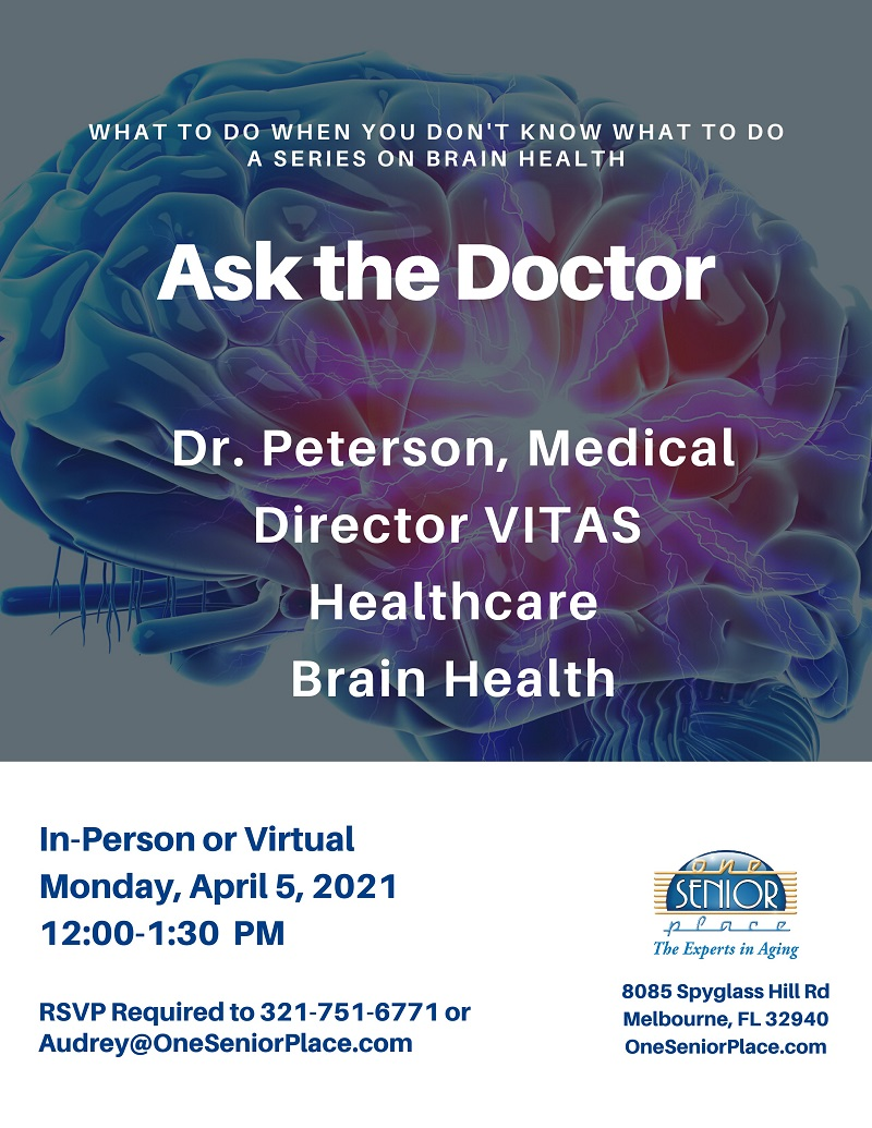 Ask the Doctor, a series on Brain Health presented by Dr. Peterson, Medical Director with VITAS Healthcare, hosted by One Senior Place