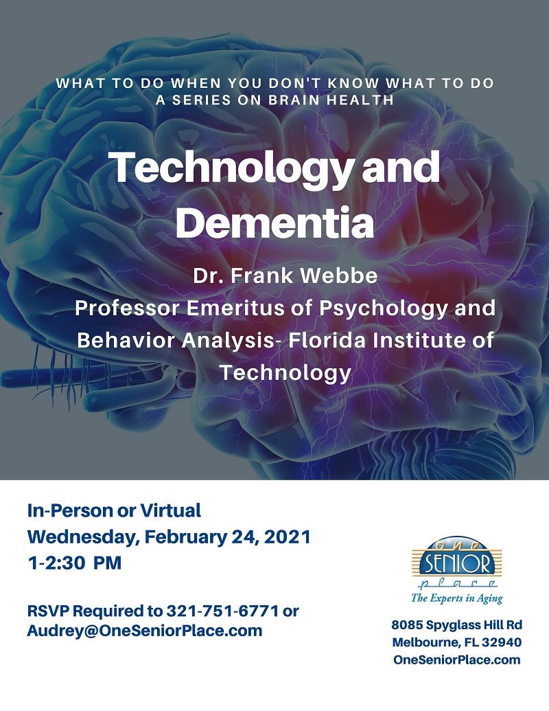 Technology and Dementia, a series on Brain Health presented by Dr. Frank Webbe, Professor at Florida Institute of Technology, hosted by One Senior Place