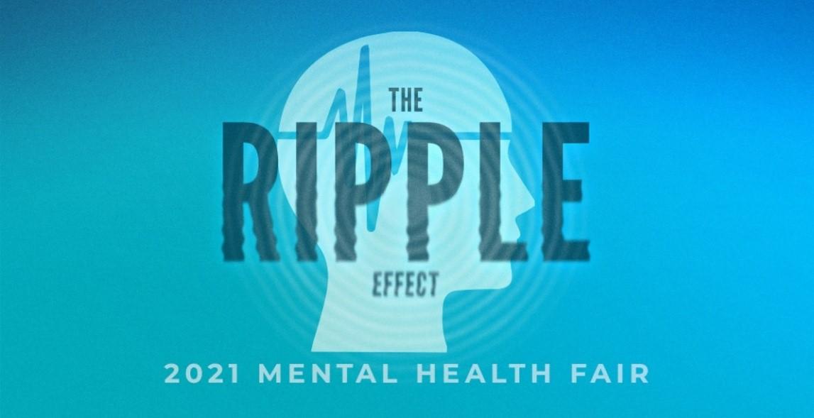 Mental Health Fair 2021:  The Ripple Effect